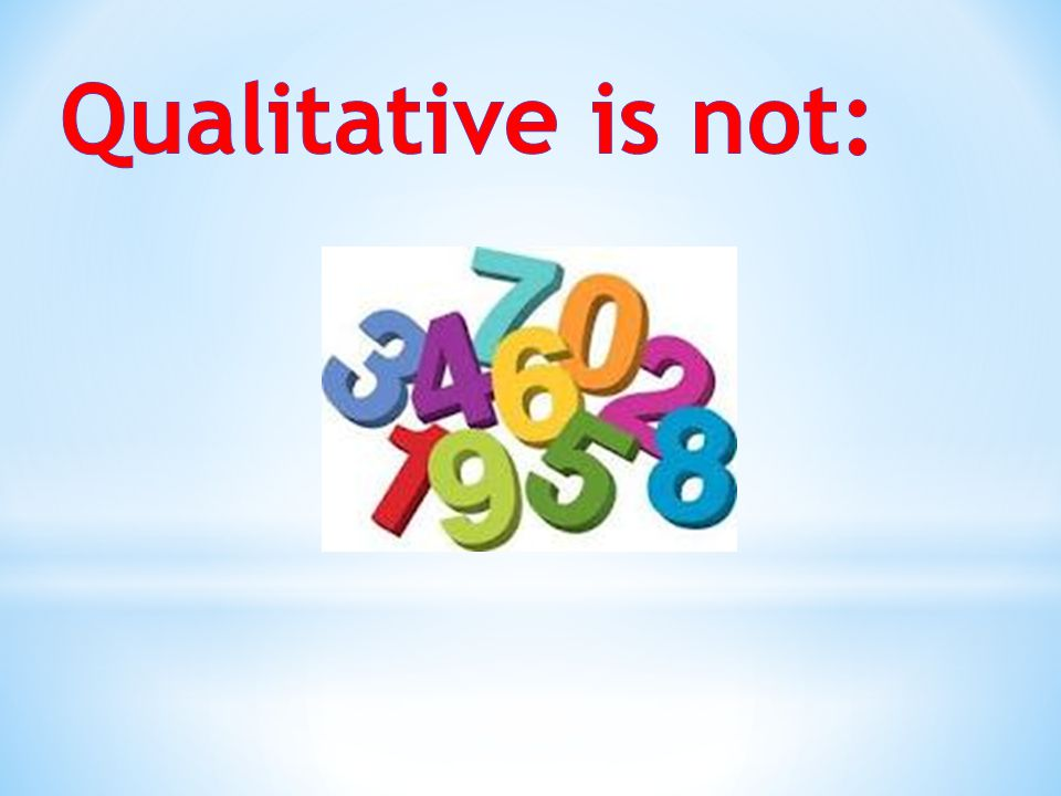 Qualitative is not: