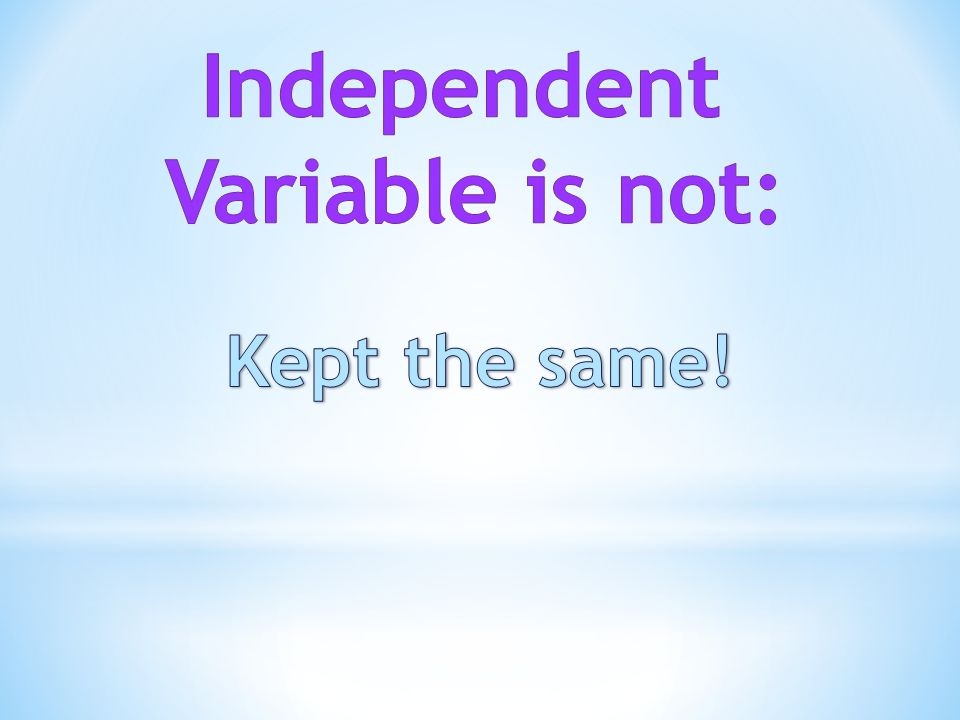 Independent Variable is not: