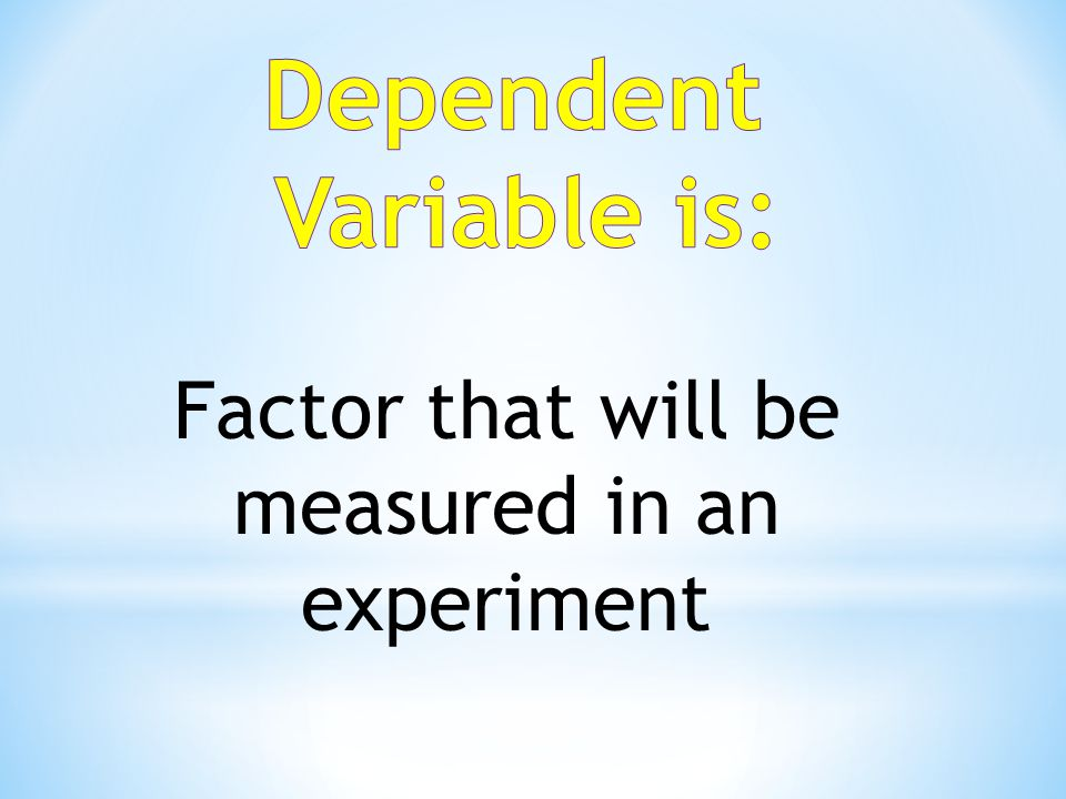 Factor that will be measured in an experiment
