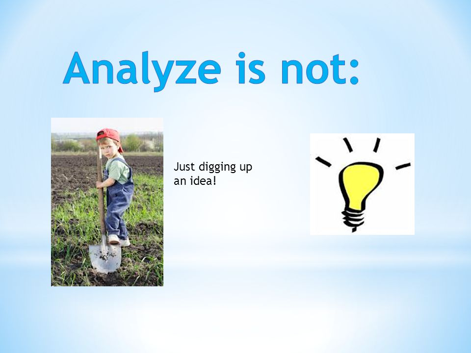 Analyze is not: Just digging up an idea!