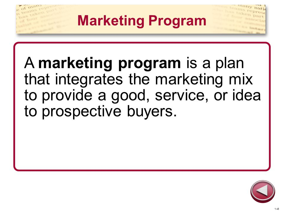 Marketing Program A marketing program is a plan that integrates the marketing mix to provide a good, service, or idea to prospective buyers.