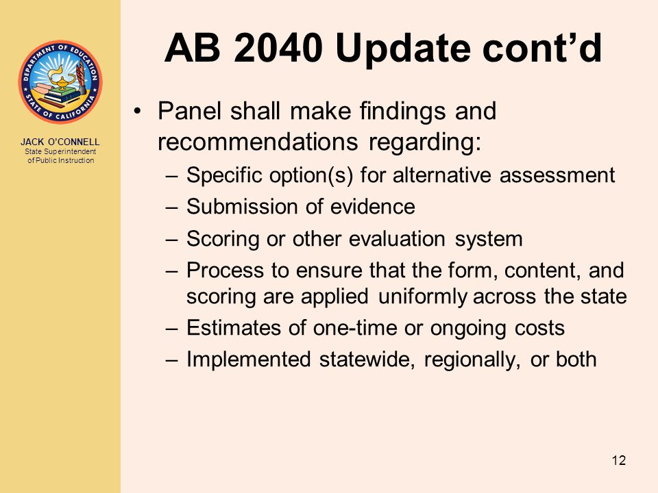 AB 2040 Update cont'd Panel shall make findings and recommendations regarding: Specific option(s) for alternative assessment.