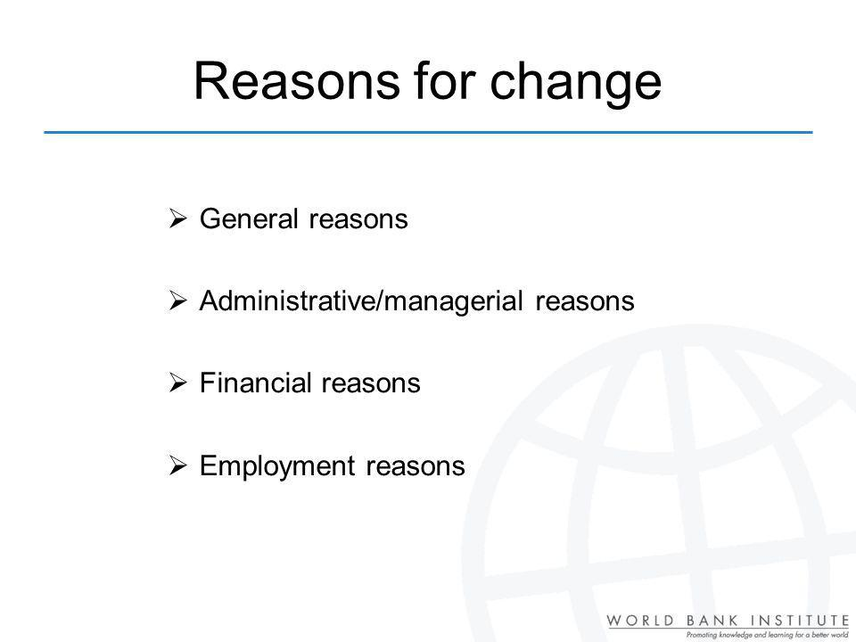 Reasons for change General reasons Administrative/managerial reasons