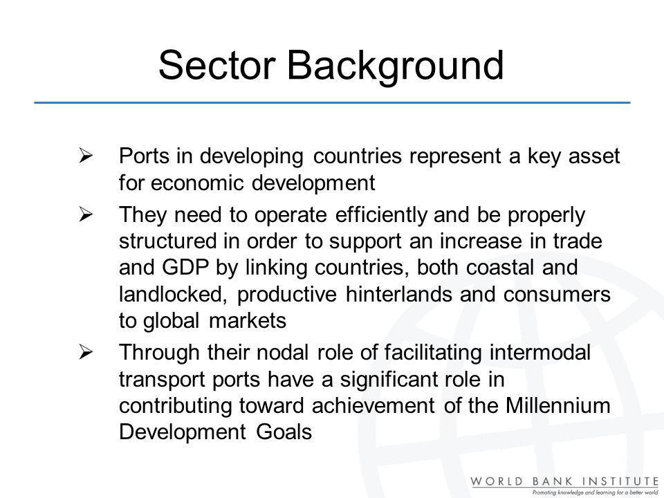 Sector Background Ports in developing countries represent a key asset for economic development.
