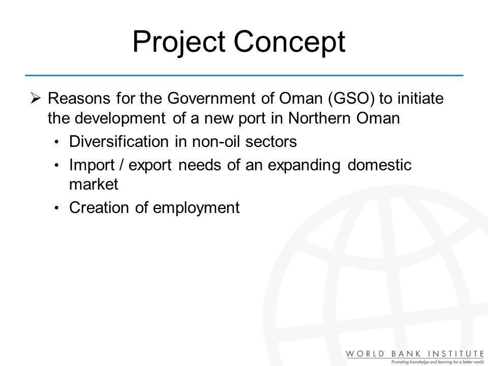 Project Concept Reasons for the Government of Oman (GSO) to initiate the development of a new port in Northern Oman.