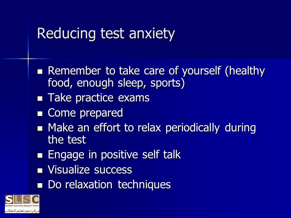 Reducing test anxiety Remember to take care of yourself (healthy food, enough sleep, sports) Take practice exams.