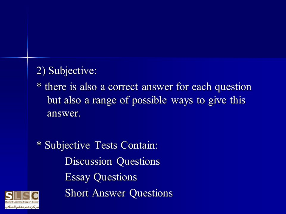 2) Subjective: * there is also a correct answer for each question but also a range of possible ways to give this answer.