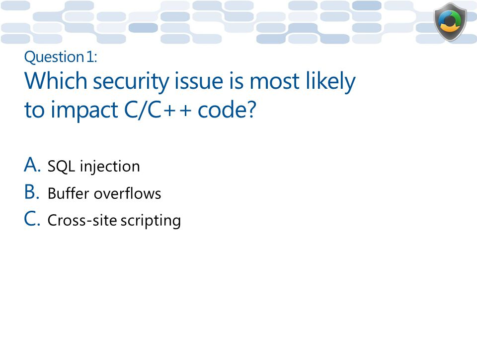 Question 1: Which security issue is most likely to impact C/C++ code
