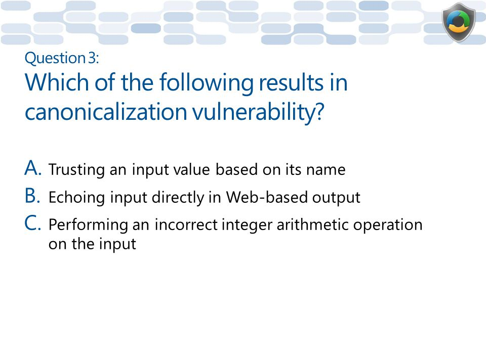 Question 3: Which of the following results in canonicalization vulnerability