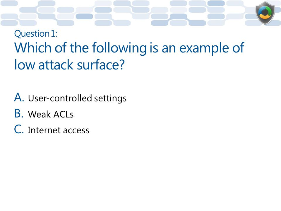 Question 1: Which of the following is an example of low attack surface