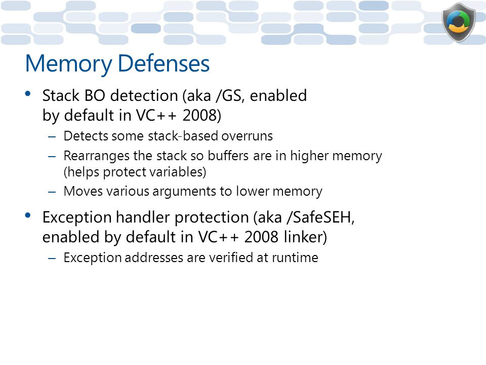 Memory Defenses Stack BO detection (aka /GS, enabled by default in VC++ 2008) Detects some stack-based overruns.