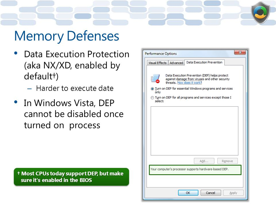 Memory Defenses Data Execution Protection (aka NX/XD, enabled by default†) Harder to execute date.