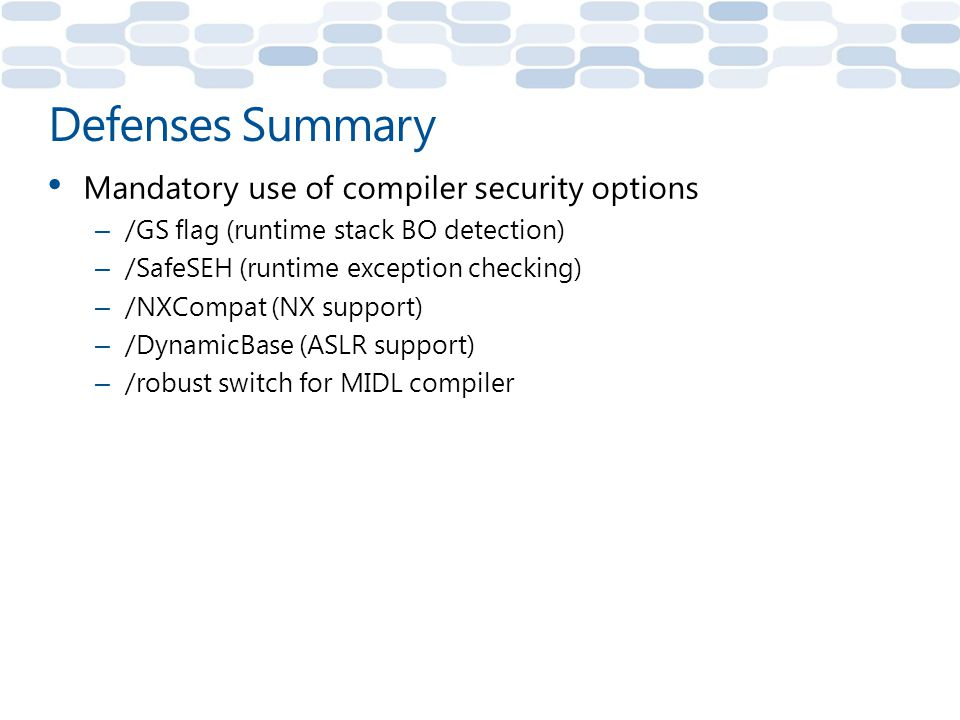 Defenses Summary Mandatory use of compiler security options