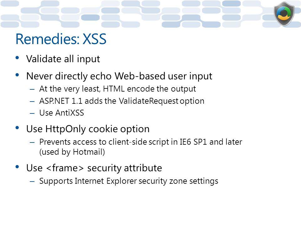 Remedies: XSS Validate all input