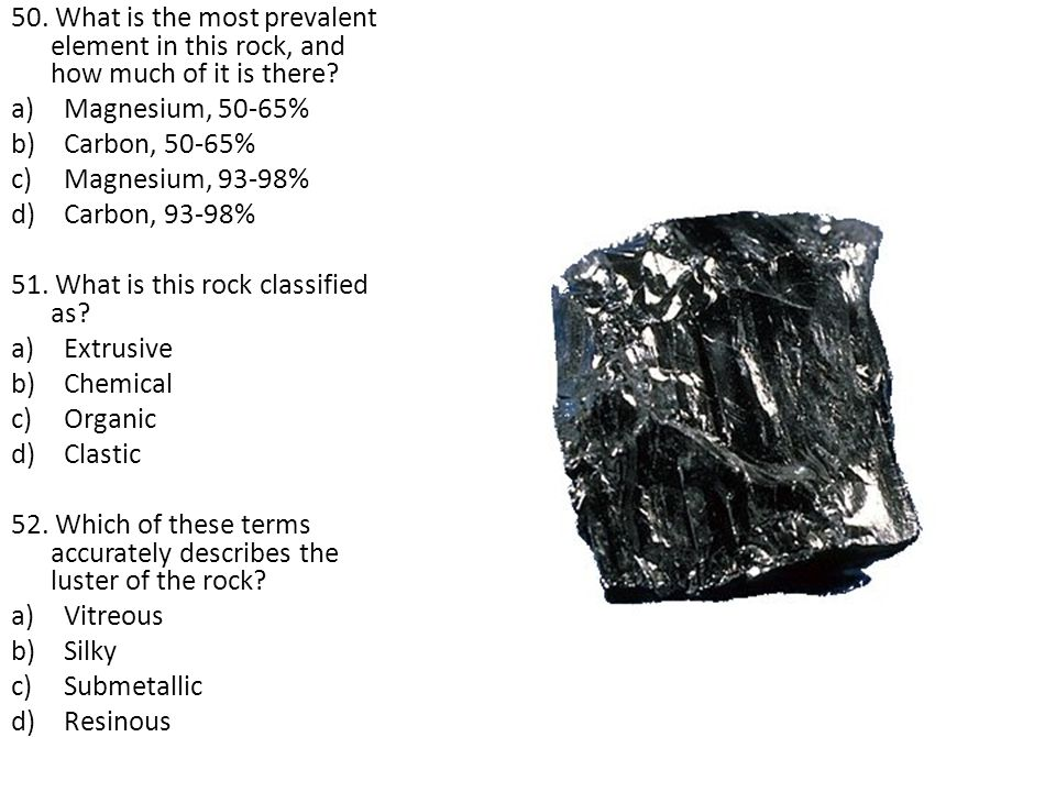 50. What is the most prevalent element in this rock, and how much of it is there