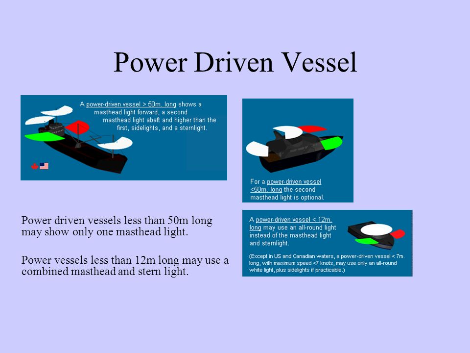 Power Driven Vessel Power driven vessels less than 50m long may show only one masthead light.