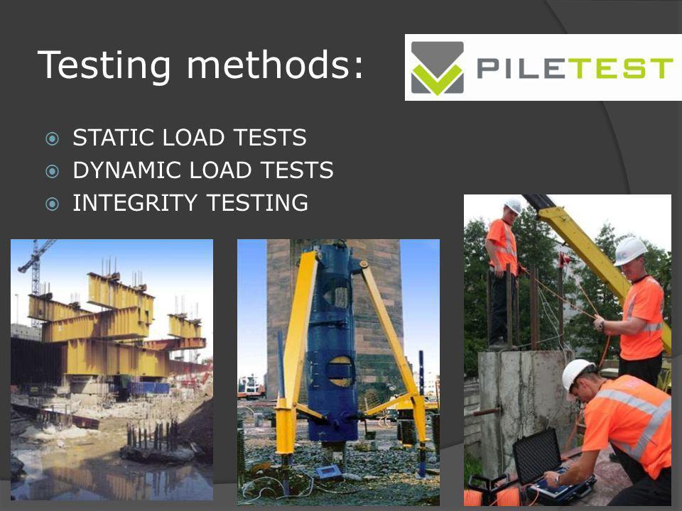Testing methods: STATIC LOAD TESTS DYNAMIC LOAD TESTS
