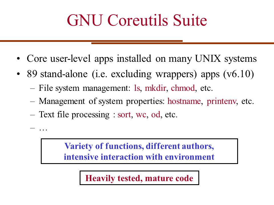 GNU Coreutils Suite Core user-level apps installed on many UNIX systems. 89 stand-alone (i.e. excluding wrappers) apps (v6.10)