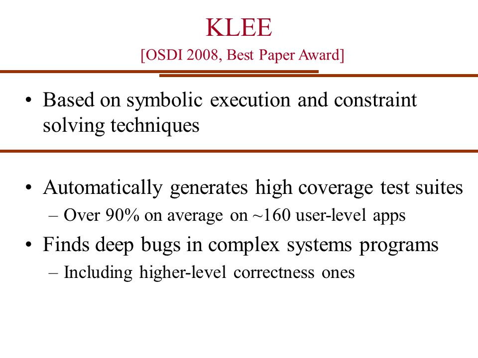 KLEE Based on symbolic execution and constraint solving techniques