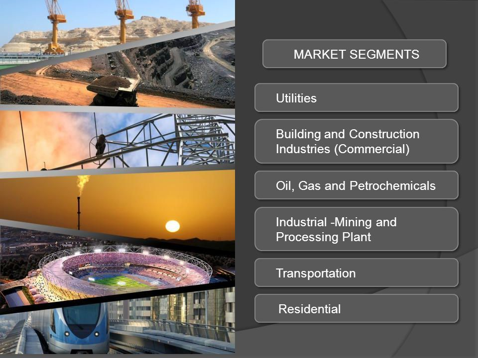 MARKET SEGMENTS Utilities. Building and Construction Industries (Commercial) Oil, Gas and Petrochemicals.