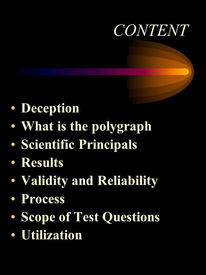 CONTENT Deception What is the polygraph Scientific Principals Results