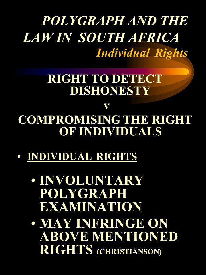 POLYGRAPH AND THE LAW IN SOUTH AFRICA Individual Rights