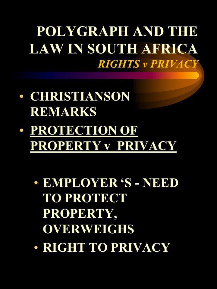 POLYGRAPH AND THE LAW IN SOUTH AFRICA RIGHTS v PRIVACY