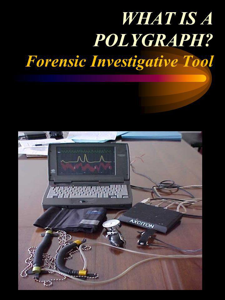 WHAT IS A POLYGRAPH Forensic Investigative Tool