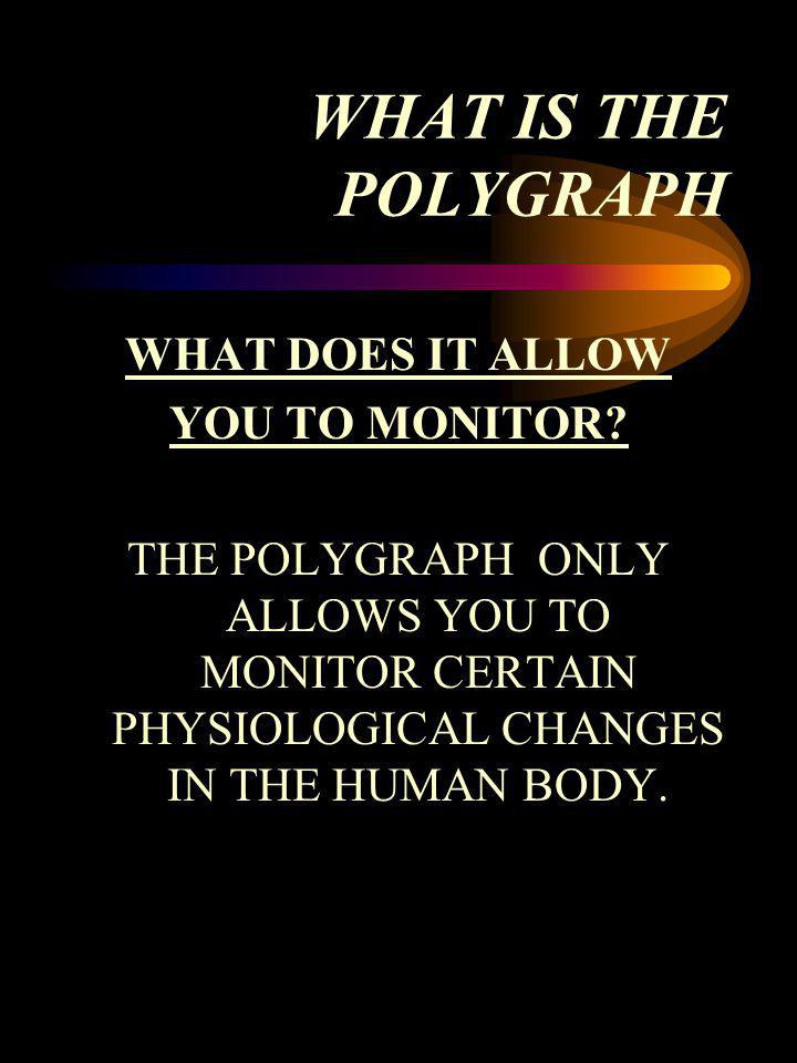 WHAT IS THE POLYGRAPH WHAT DOES IT ALLOW YOU TO MONITOR