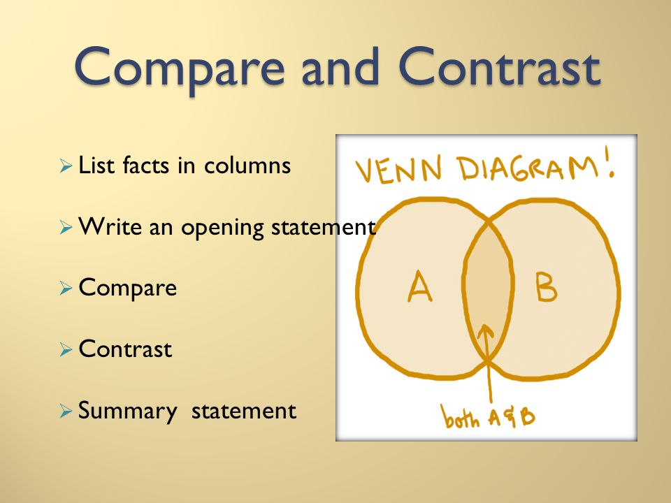Compare and Contrast List facts in columns Write an opening statement