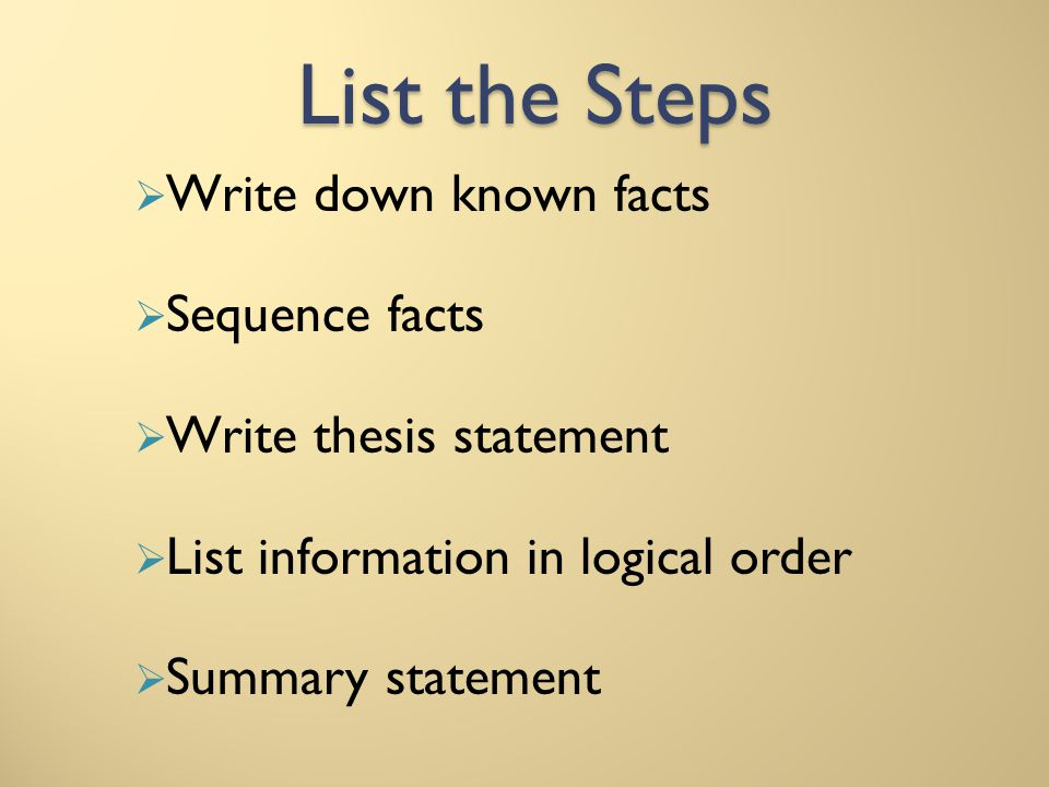 List the Steps Write down known facts Sequence facts