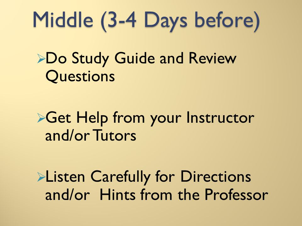 Middle (3-4 Days before) Do Study Guide and Review Questions