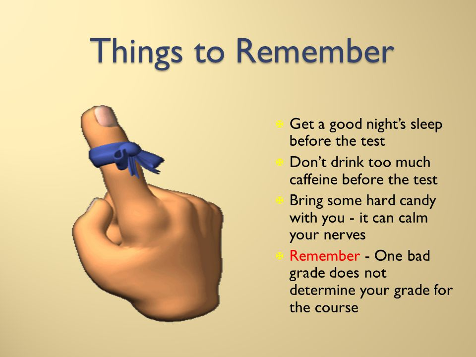 Things to Remember Get a good night's sleep before the test