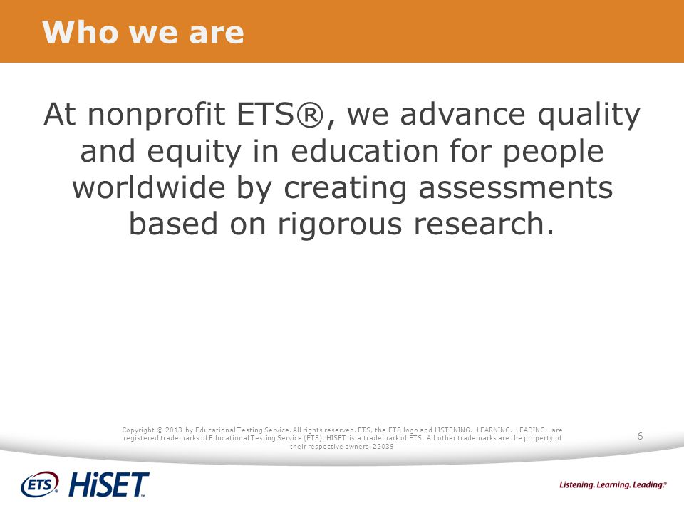 Who we are At nonprofit ETS®, we advance quality and equity in education for people worldwide by creating assessments based on rigorous research.