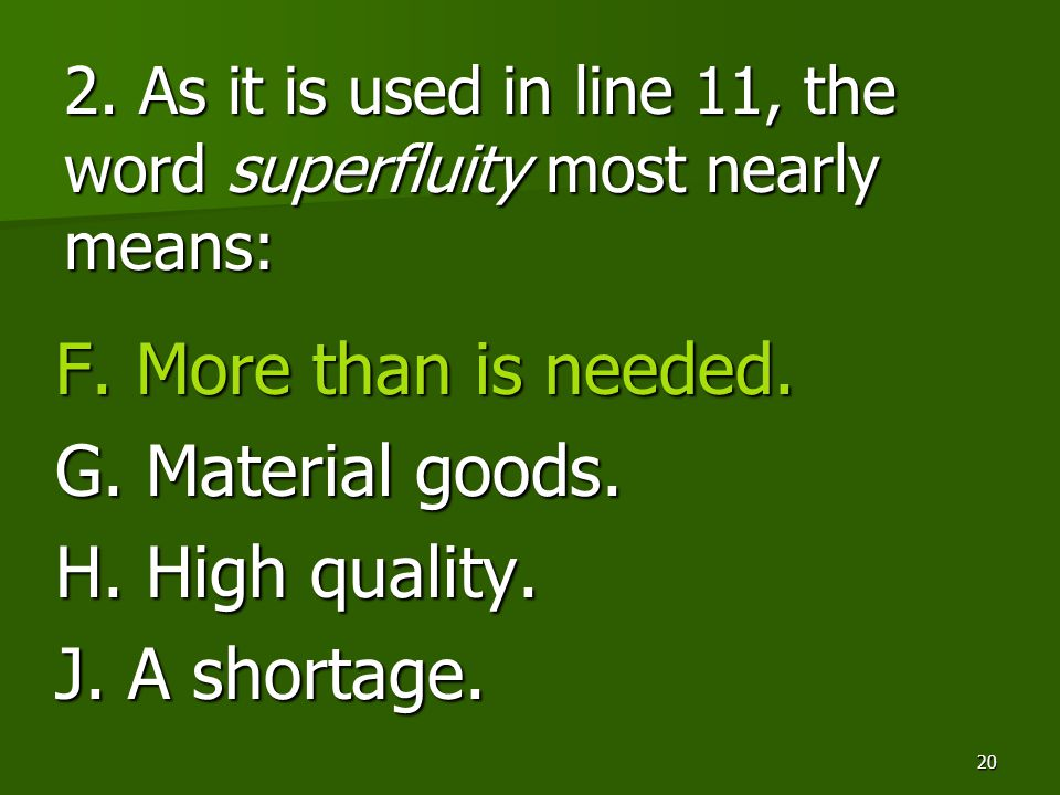 2. As it is used in line 11, the word superfluity most nearly means:
