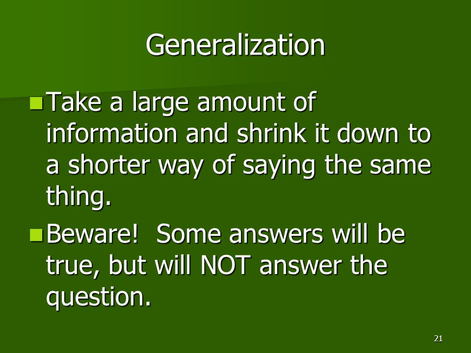 Generalization Take a large amount of information and shrink it down to a shorter way of saying the same thing.