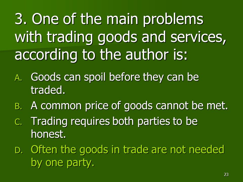 3. One of the main problems with trading goods and services, according to the author is: