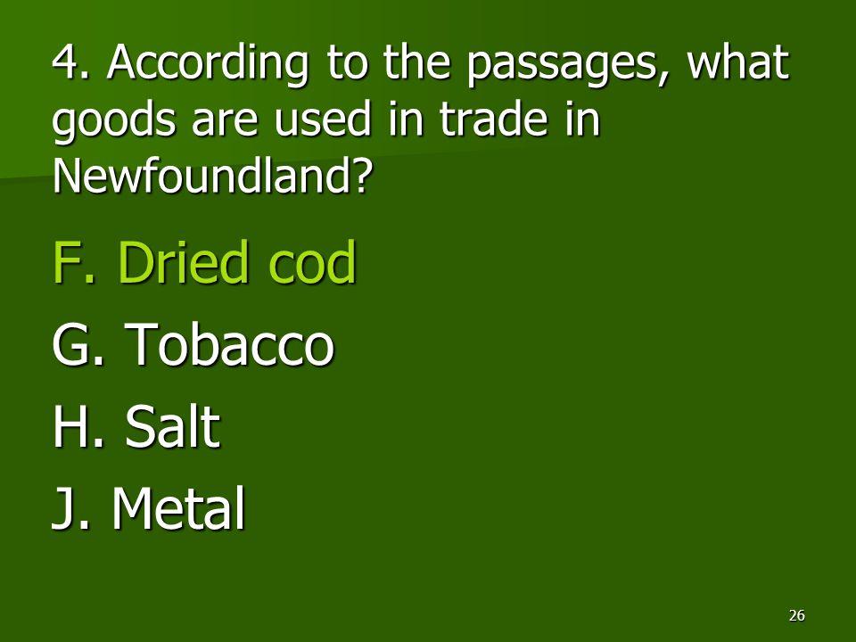 F. Dried cod G. Tobacco H. Salt J. Metal