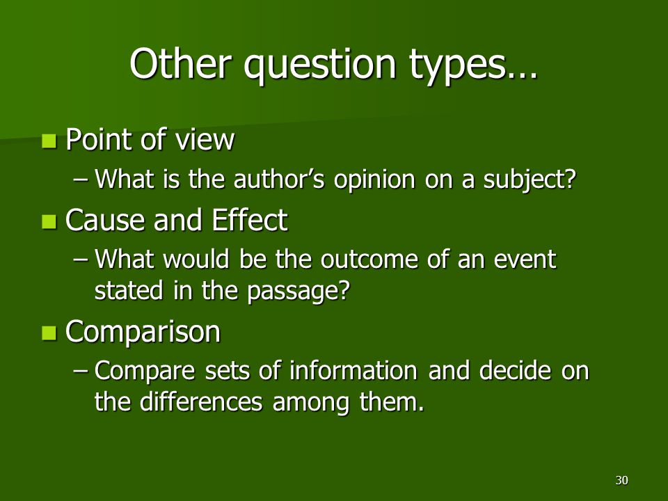 Other question types… Point of view Cause and Effect Comparison