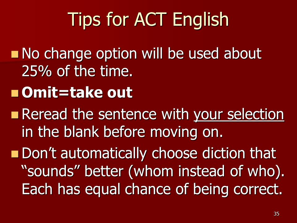 Tips for ACT English No change option will be used about 25% of the time. Omit=take out.