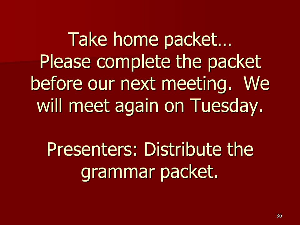 Take home packet… Please complete the packet before our next meeting