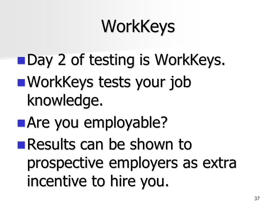 WorkKeys Day 2 of testing is WorkKeys.