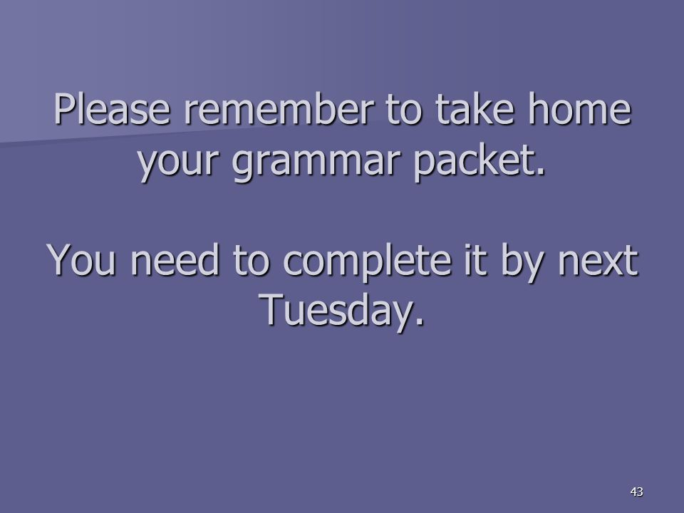 Please remember to take home your grammar packet