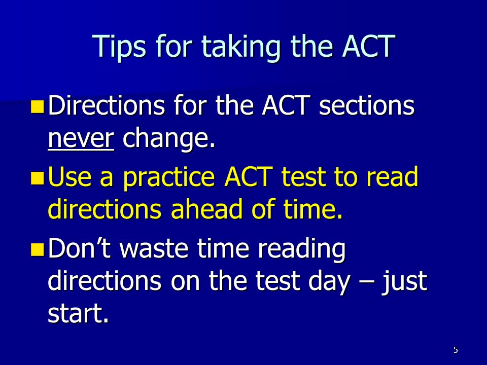Tips for taking the ACT Directions for the ACT sections never change.