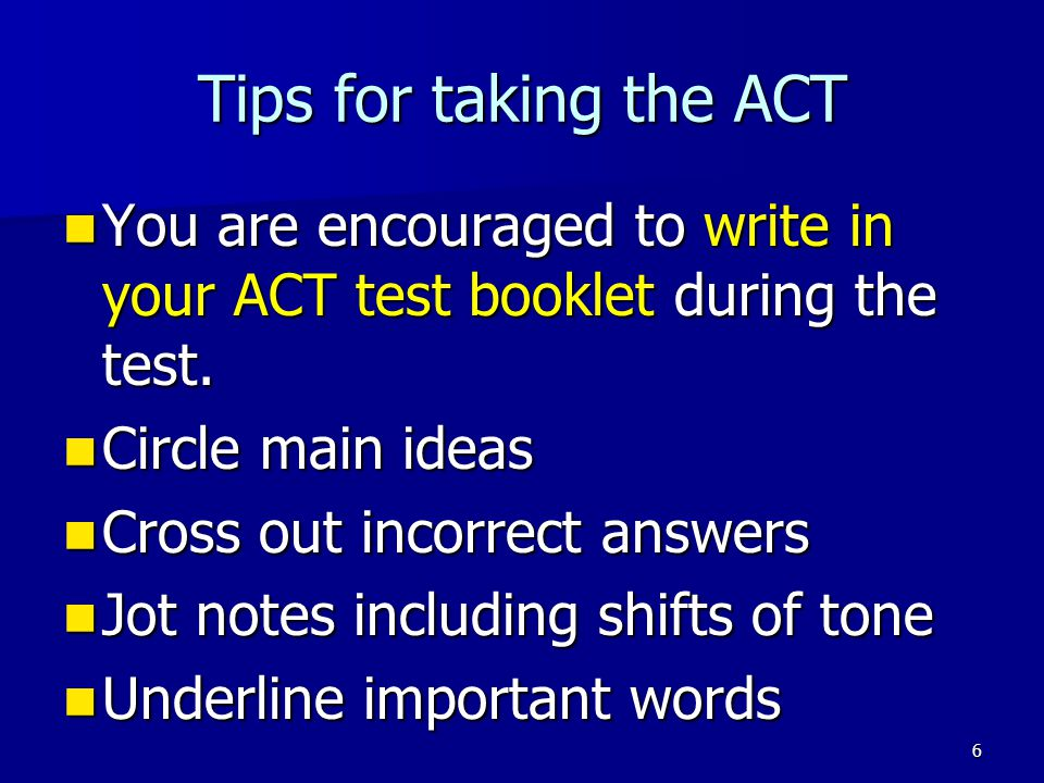 Tips for taking the ACT You are encouraged to write in your ACT test booklet during the test. Circle main ideas.