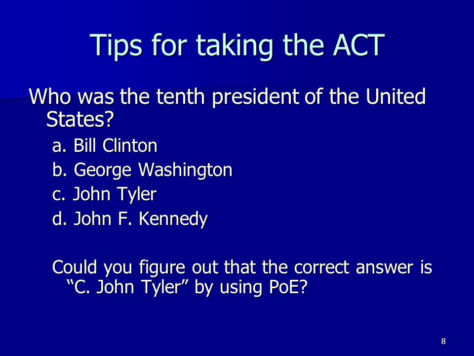 Tips for taking the ACT Who was the tenth president of the United States Bill Clinton. George Washington.
