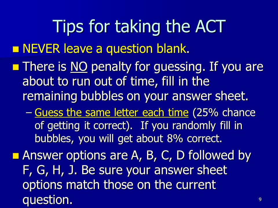 Tips for taking the ACT NEVER leave a question blank.