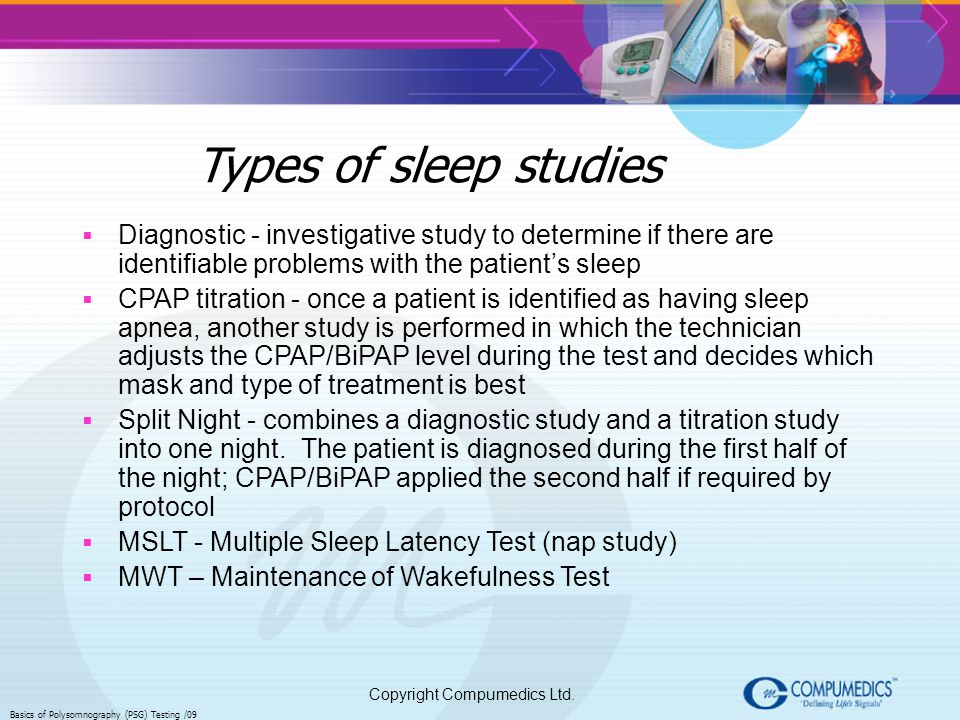 Types of sleep studies Diagnostic - investigative study to determine if there are identifiable problems with the patient's sleep.