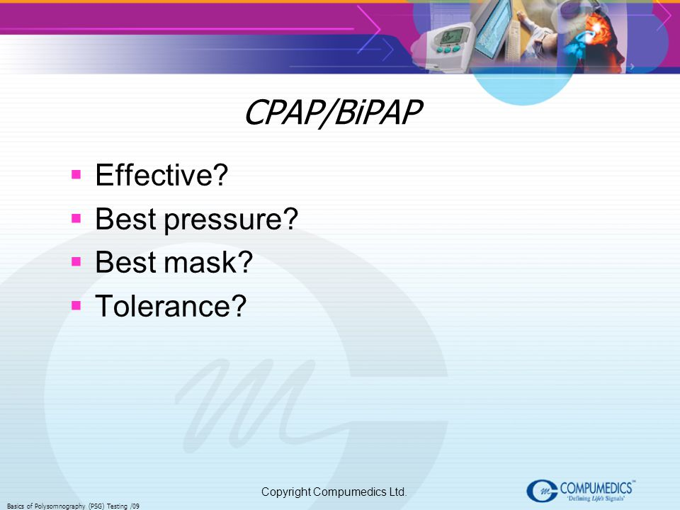 CPAP/BiPAP Effective Best pressure Best mask Tolerance