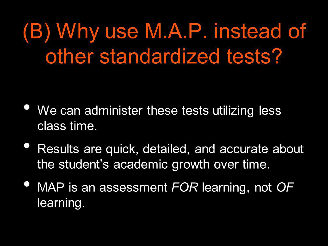 (B) Why use M.A.P. instead of other standardized tests
